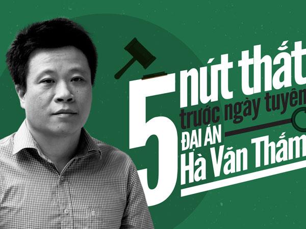 5 nút thắt trước ngày tuyên đại án Hà Văn Thắm
